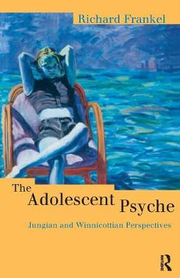 The Adolescent Psyche: Jungian and Winnicottian Perspectives (Paperback)