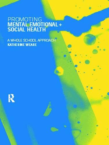 Promoting Mental, Emotional and Social Health: A Whole School Approach (Hardback)