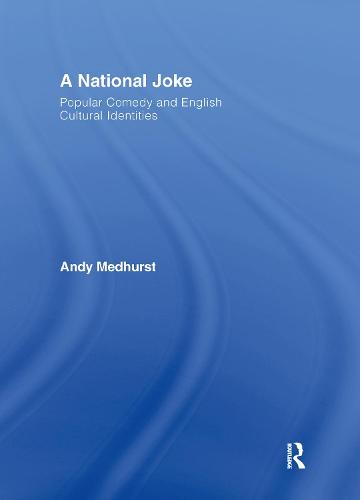 A National Joke: Popular Comedy and English Cultural Identities (Hardback)