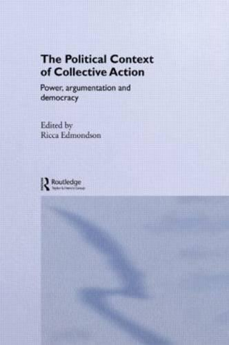 The Political Context of Collective Action: Power, Argumentation and Democracy - Routledge/ECPR Studies in European Political Science (Hardback)