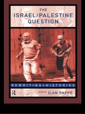 The Israel/Palestine Question - Rewriting Histories (Paperback)