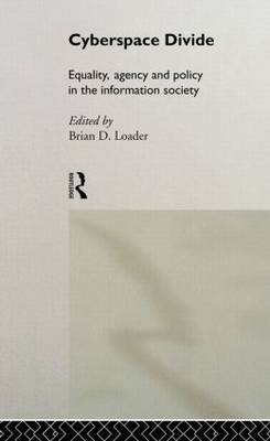 Cyberspace Divide: Equality, Agency, and Policy in the Information Society (Hardback)