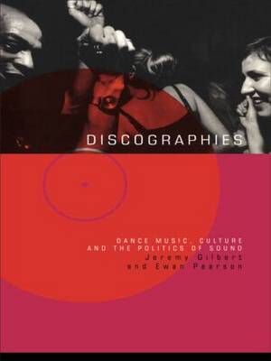 Discographies: Dance, Music, Culture and the Politics of Sound (Paperback)