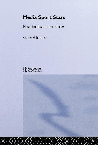 Media Sport Stars: Masculinities and Moralities (Hardback)