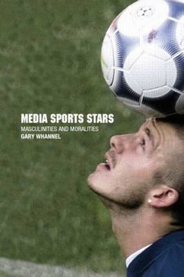 Media Sport Stars: Masculinities and Moralities (Paperback)
