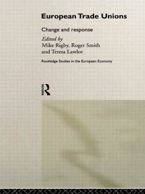 European Trade Unions: Change and Response - Routledge Studies in the European Economy No.8 (Hardback)