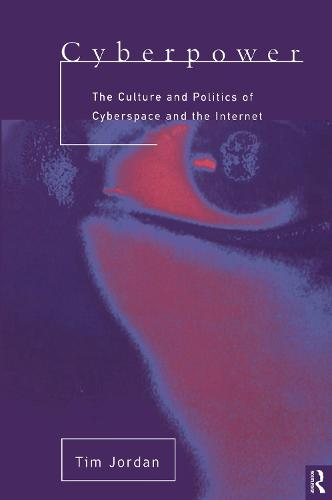 Cyberpower: The culture and politics of cyberspace and the Internet (Hardback)