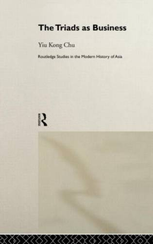 The Triads as Business - Routledge Studies in the Modern History of Asia (Hardback)