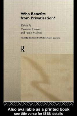 Who Benefits from Privatisation? - Routledge Studies in the Modern World Economy (Hardback)