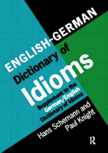 English/German Dictionary of Idioms: Supplement to the German/English Dictionary of Idioms (Hardback)