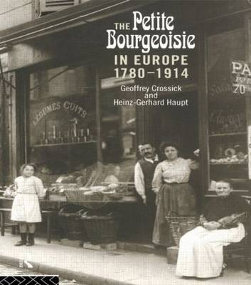 The Petite Bourgeoisie in Europe 1780-1914: Enterprise, Family and Independence (Paperback)