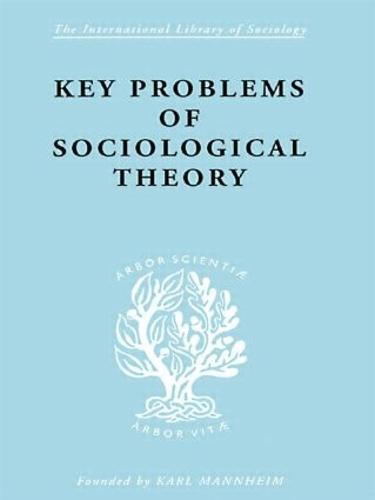 Key Problems of Sociological Theory - International Library of Sociology (Hardback)