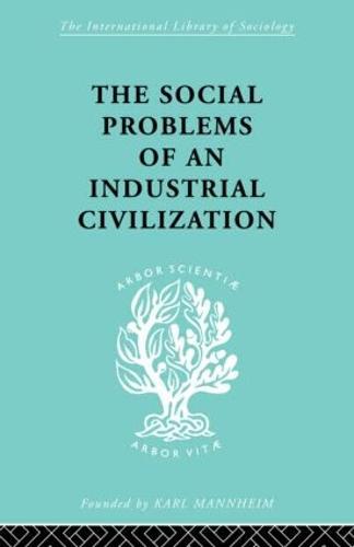 The Social Problems of an Industrial Civilisation - International Library of Sociology (Hardback)