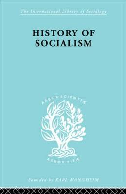 History of Socialism: An Historical Comparative Study of Socialism, Communism, Utopia (Hardback)