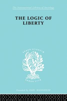 The Logic of Liberty: Reflections and Rejoinders (Hardback)