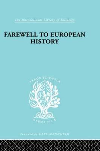 Farewell European Hist Ils 95 - International Library of Sociology (Hardback)