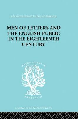Men of Letters and the English Public in the 18th Century: 1600-1744, Dryden, Addison, Pope - International Library of Sociology (Hardback)
