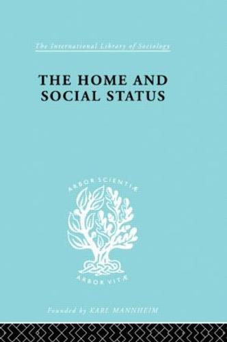 Home & Social Status - International Library of Sociology (Hardback)