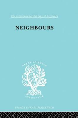 Neighbours:New Est Ils 114 - International Library of Sociology (Hardback)
