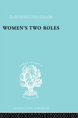 Women's Two Roles: Home and Work - International Library of Sociology (Hardback)