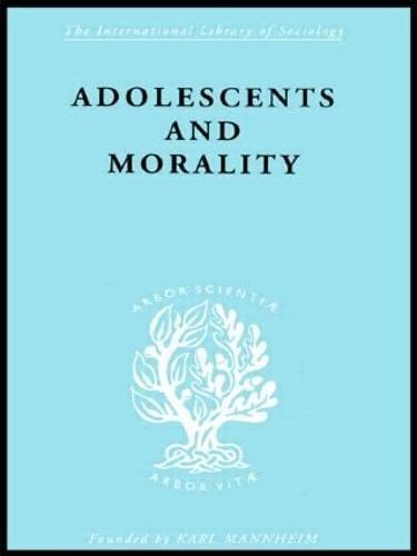 Adolescents and Morality - International Library of Sociology (Hardback)