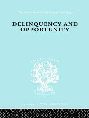 Delinquency and Opportunity: A Study of Delinquent Gangs - International Library of Sociology (Hardback)