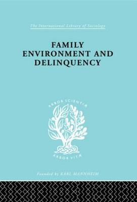 Family Environment and Delinquency - International Library of Sociology (Hardback)