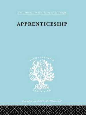 Apprenticeship: An Enquirey into its Adequacy under Modern Conditions - International Library of Sociology (Hardback)