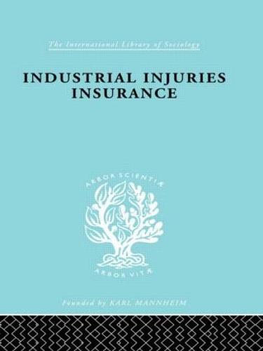 Indust Injuries Insur Ils 152 - International Library of Sociology (Hardback)