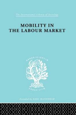 Mobility in the Labour Market: Employment Changes in Battersea and Dagenham - International Library of Sociology (Hardback)