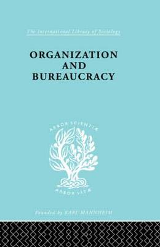 Organisatn&Bureaucracy Ils 157 - International Library of Sociology (Hardback)