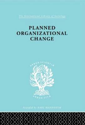 Planned Organizn Chang Ils 158 - International Library of Sociology (Hardback)
