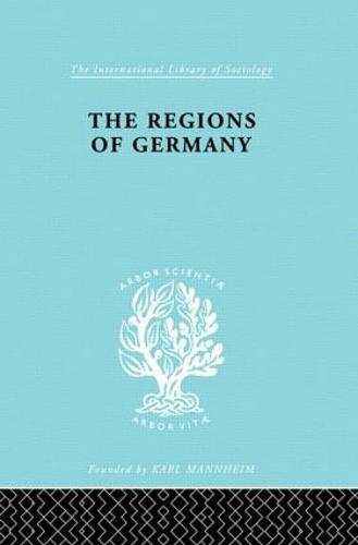 The Regions of Germany: A Geographical Interpretation - International Library of Sociology (Hardback)