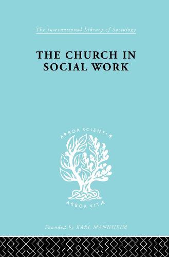 Church & Social Work Ils 181 - International Library of Sociology (Hardback)