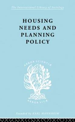 Housing Needs and Planning Policy: Problems of Housing Need & `Overspill' in England & Wales - International Library of Sociology (Hardback)