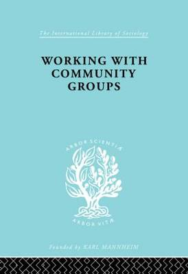 Working Comm Groups Ils 198 - International Library of Sociology (Hardback)