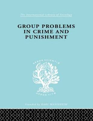 Group Problems in Crime and Punishment - International Library of Sociology (Hardback)