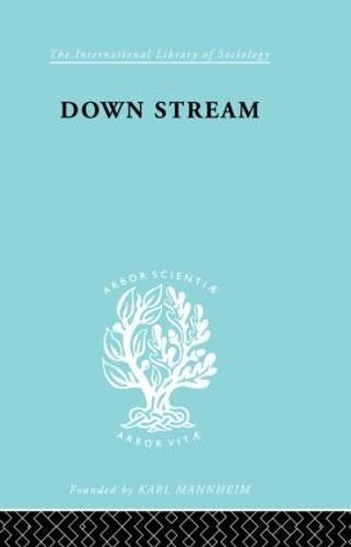 Down Stream Ils 216 - International Library of Sociology (Hardback)