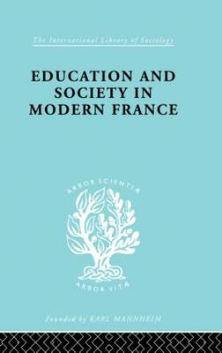 Education & Society in Modern France Ils 219 - International Library of Sociology (Hardback)