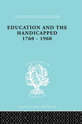 Education and the Handicapped 1760 - 1960 - International Library of Sociology (Hardback)
