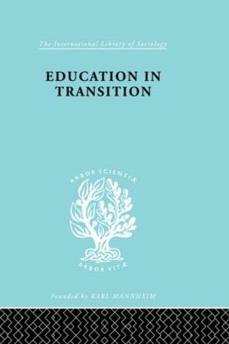 Education in Transition: An Interim Report - International Library of Sociology (Hardback)