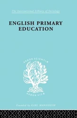 English Prim Educ Pt2 Ils 227 - International Library of Sociology (Hardback)