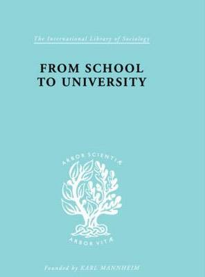 From School to University: A Study with Special Reference to University Entrance - International Library of Sociology (Hardback)