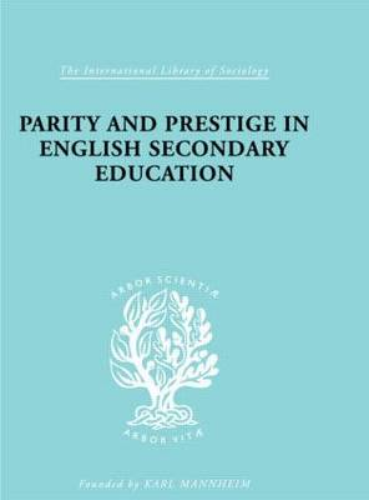 Parity and Prestige in English Secondary Education - International Library of Sociology (Hardback)