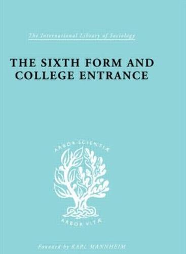 Sixth Form&Coll Entrnc Ils 234 - International Library of Sociology (Hardback)