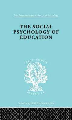 The Social Psychology of Education: An Introduction and Guide to its Study - International Library of Sociology (Hardback)