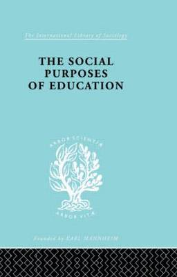 The Social Purposes of Education: Personal and Social Values in Education - International Library of Sociology (Hardback)