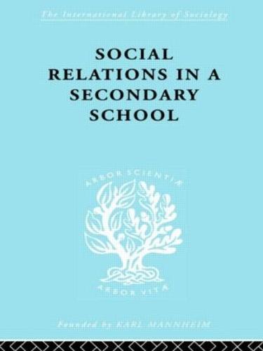 Social Relations in a Secondary School - International Library of Sociology (Hardback)