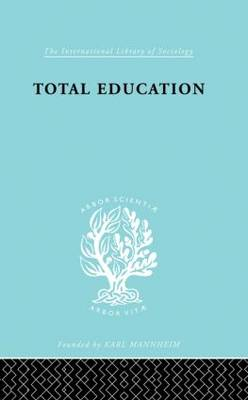 Total Education: A Plea for Synthesis - International Library of Sociology (Hardback)