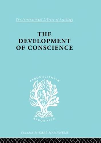 Developmnt Conscience Ils 242 - International Library of Sociology (Hardback)